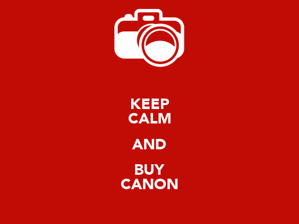 KEEP CALM AND BUY CANON