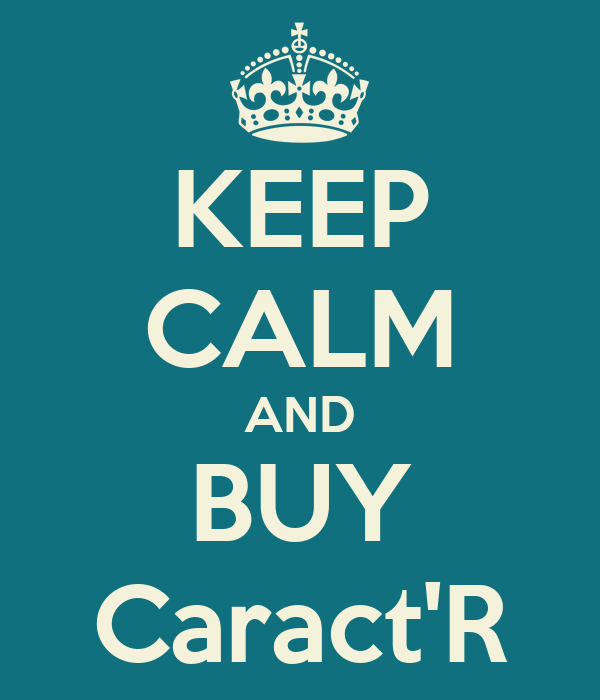 KEEP CALM AND BUY Caract'R