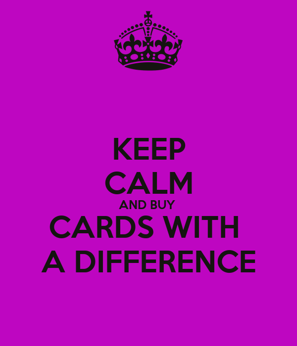 KEEP CALM AND BUY  CARDS WITH  A DIFFERENCE