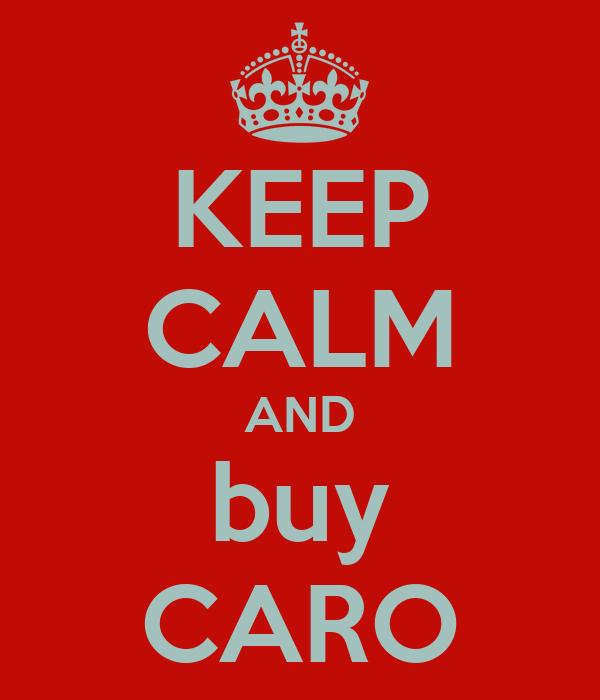 KEEP CALM AND buy CARO