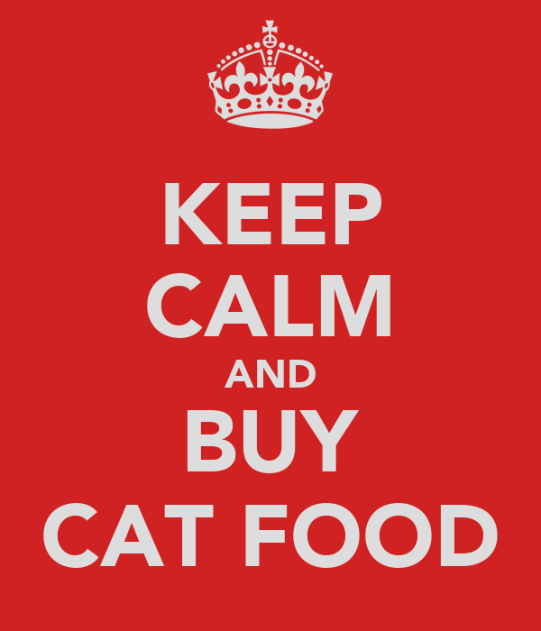 KEEP CALM AND BUY CAT FOOD