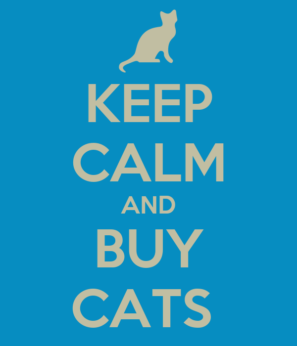KEEP CALM AND BUY CATS