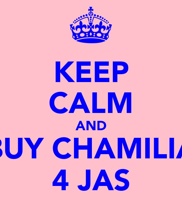 KEEP CALM AND BUY CHAMILIA 4 JAS