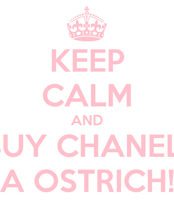 KEEP CALM AND BUY CHANEL  A OSTRICH!