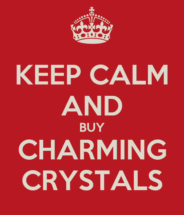 KEEP CALM AND BUY CHARMING CRYSTALS