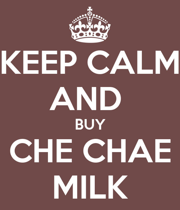 KEEP CALM AND  BUY CHE CHAE MILK