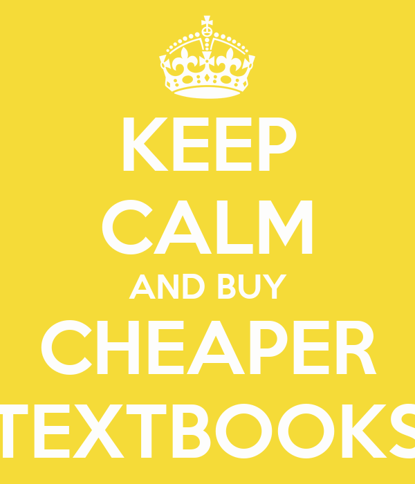 KEEP CALM AND BUY CHEAPER TEXTBOOKS