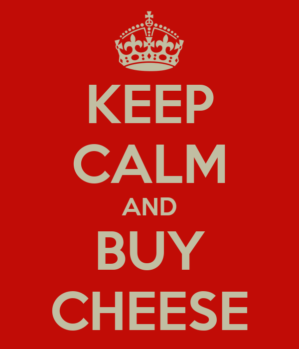 KEEP CALM AND BUY CHEESE