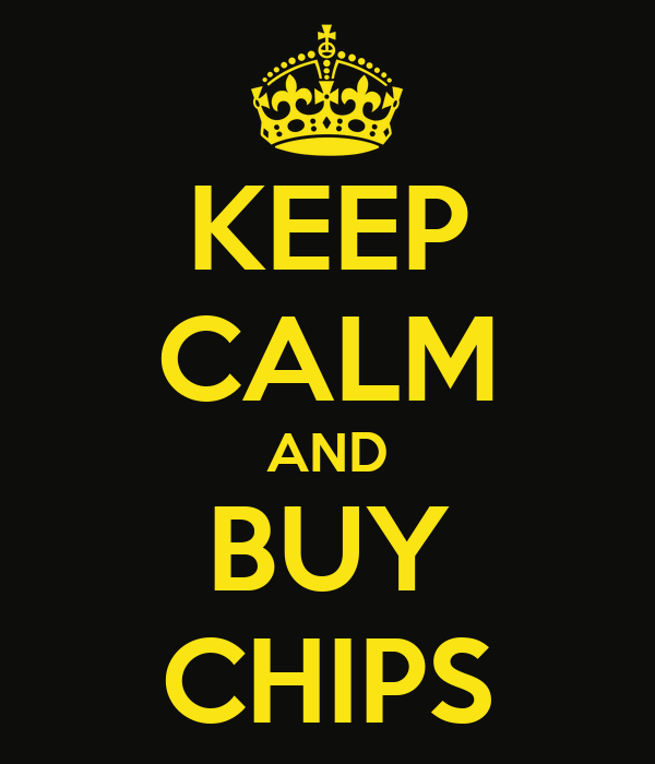 KEEP CALM AND BUY CHIPS