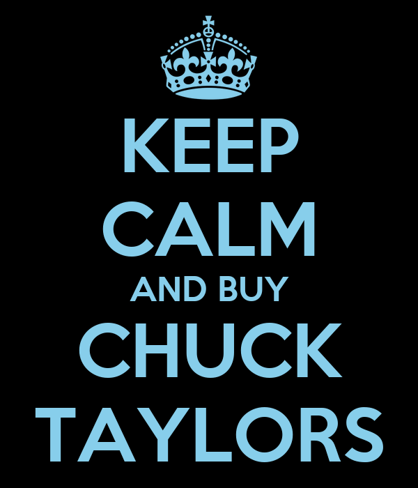 KEEP CALM AND BUY CHUCK TAYLORS