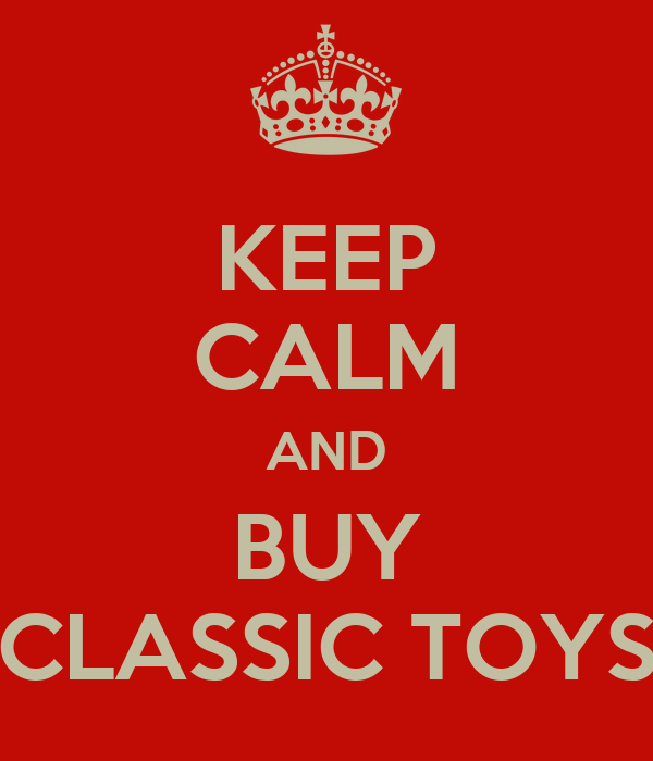 KEEP CALM AND BUY CLASSIC TOYS