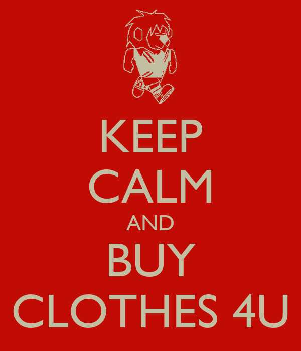 KEEP CALM AND BUY CLOTHES 4U