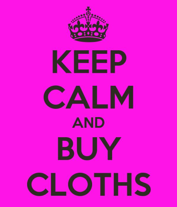 KEEP CALM AND BUY CLOTHS