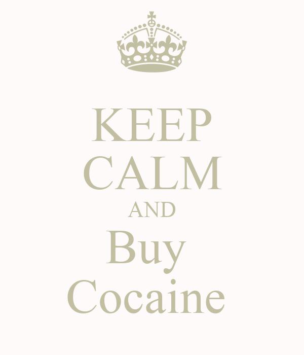 KEEP CALM AND Buy  Cocaine