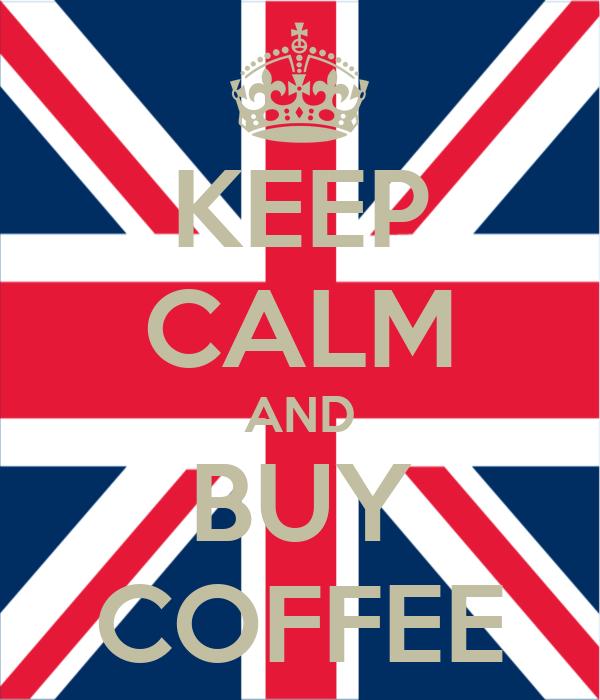 KEEP CALM AND BUY COFFEE