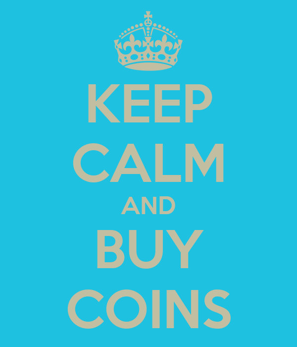 KEEP CALM AND BUY COINS