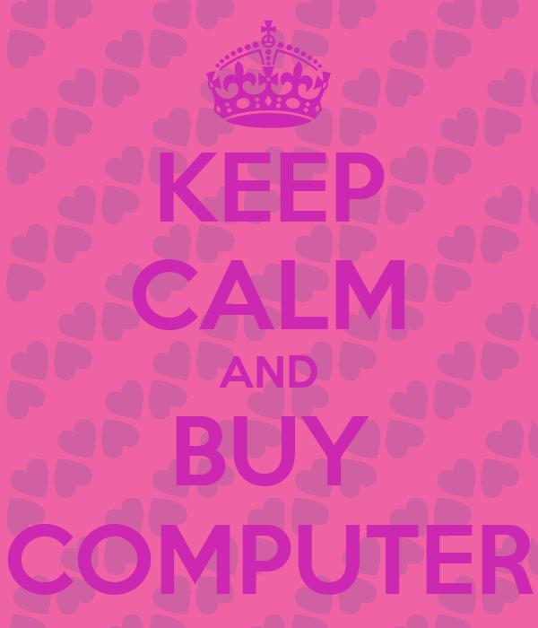 KEEP CALM AND BUY COMPUTER