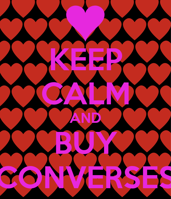KEEP CALM AND BUY CONVERSES