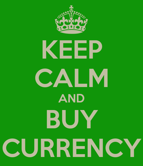 KEEP CALM AND BUY CURRENCY