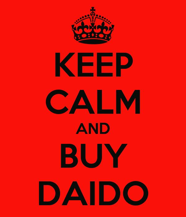KEEP CALM AND BUY DAIDO