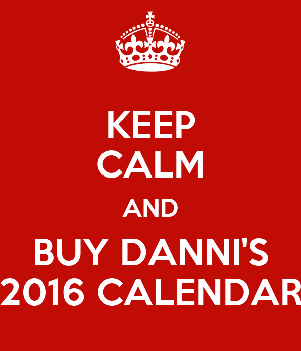 KEEP CALM AND BUY DANNI'S 2016 CALENDAR