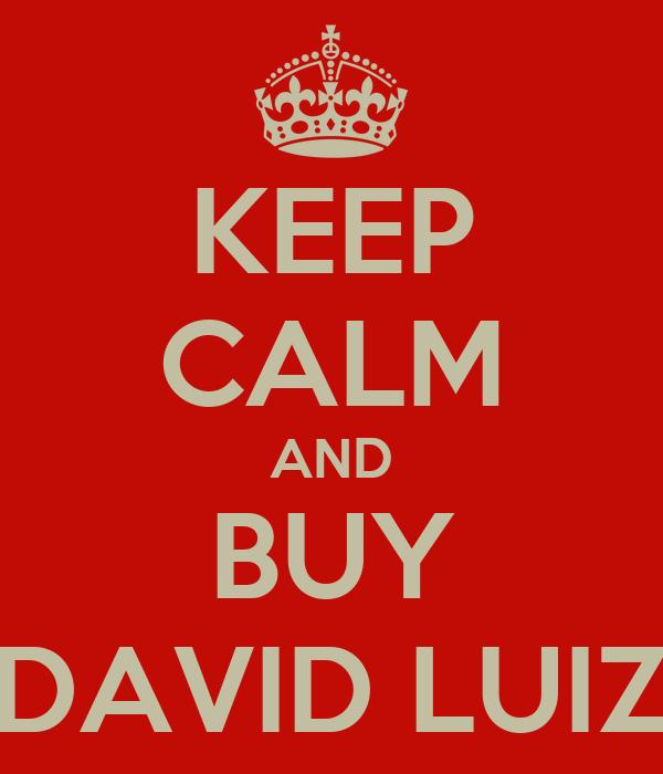 KEEP CALM AND BUY DAVID LUIZ