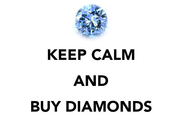 KEEP CALM AND BUY DIAMONDS