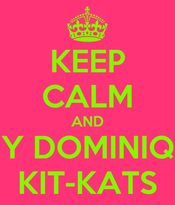 KEEP CALM AND BUY DOMINIQUE KIT-KATS