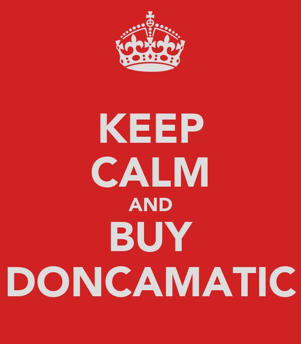 KEEP CALM AND BUY DONCAMATIC