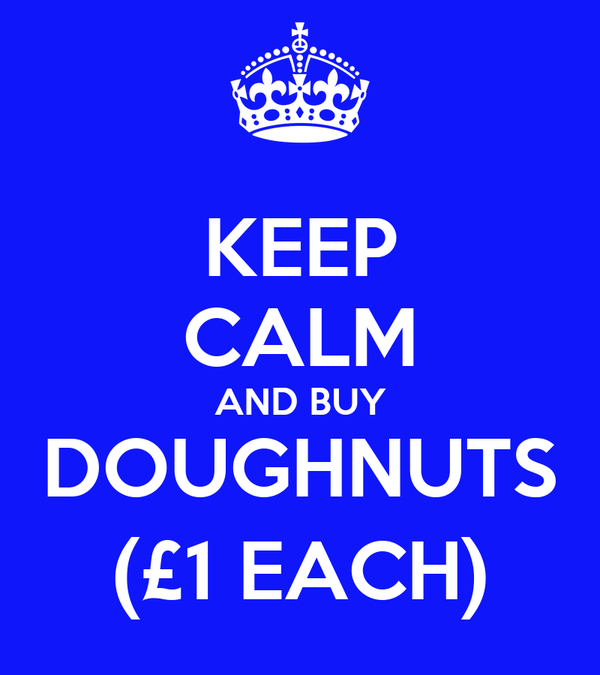 KEEP CALM AND BUY DOUGHNUTS (£1 EACH)