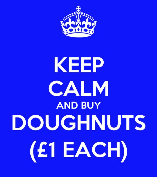 KEEP CALM AND BUY DOUGHNUTS (£1 EACH)