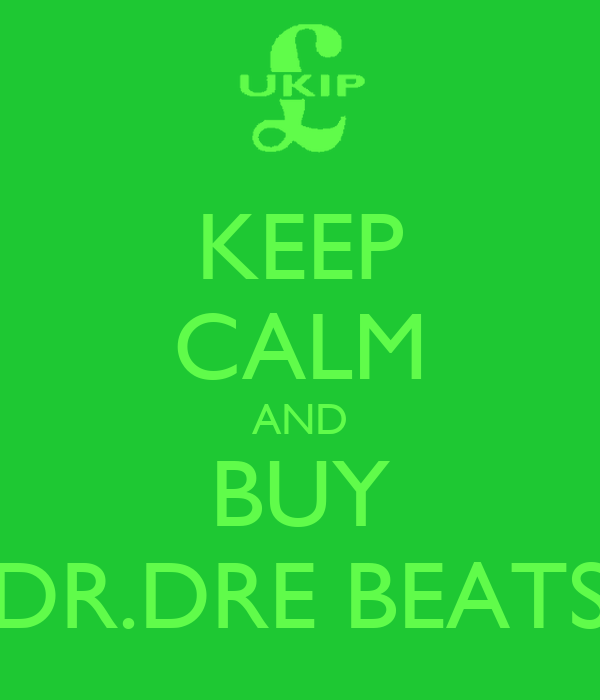 KEEP CALM AND BUY DR.DRE BEATS