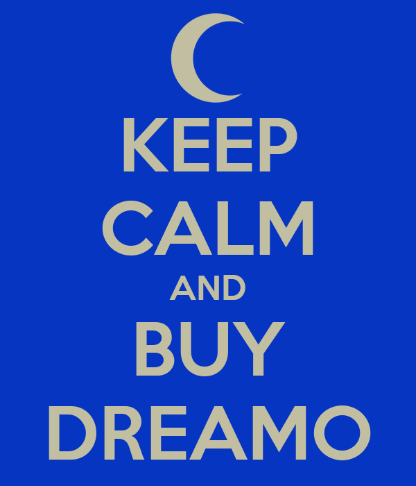KEEP CALM AND BUY DREAMO
