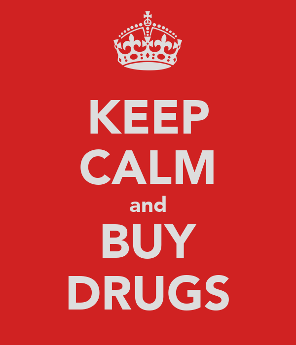 KEEP CALM and BUY DRUGS