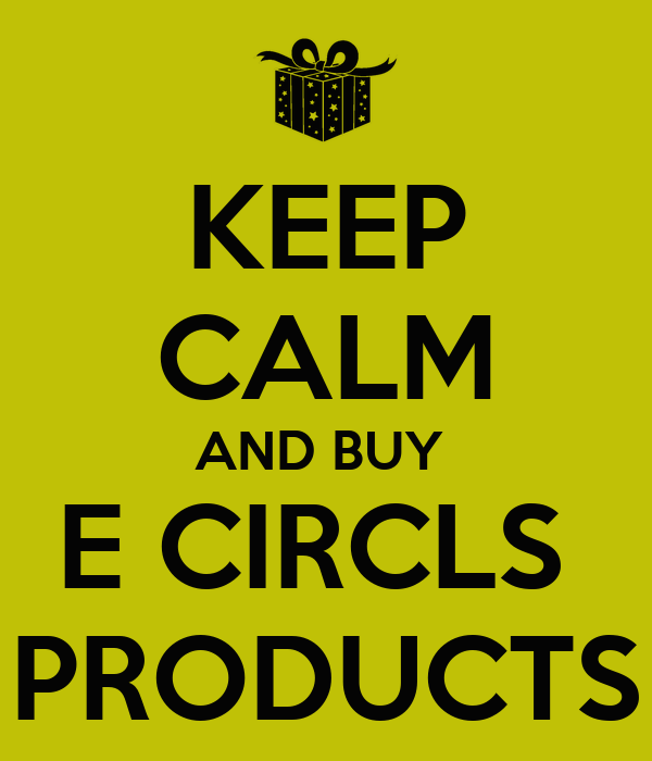KEEP CALM AND BUY  E CIRCLS  PRODUCTS