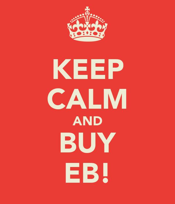 KEEP CALM AND BUY EB!