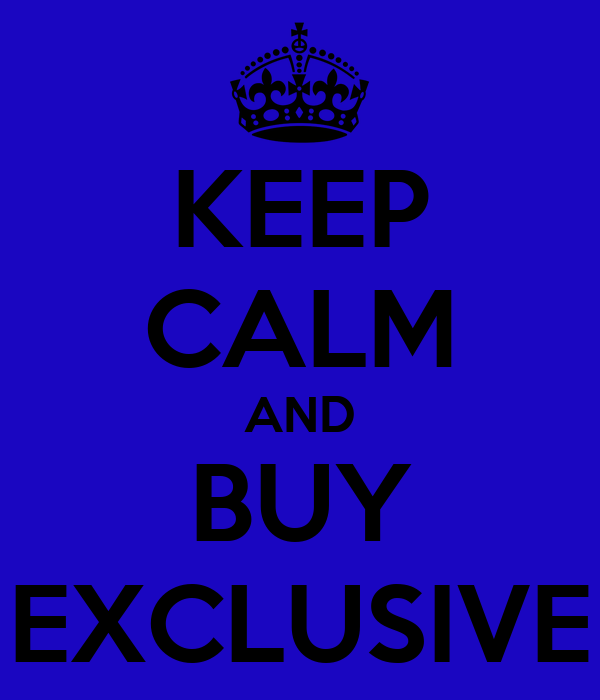 KEEP CALM AND BUY EXCLUSIVE