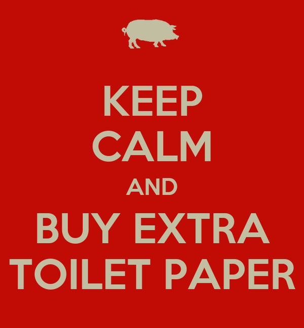 KEEP CALM AND BUY EXTRA TOILET PAPER
