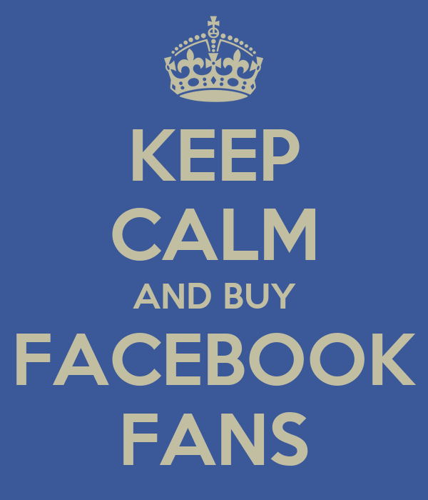 KEEP CALM AND BUY FACEBOOK FANS