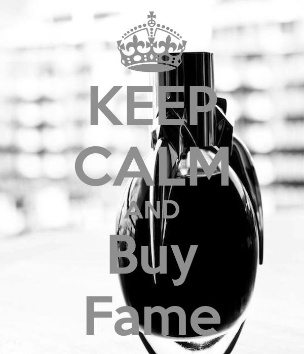 KEEP CALM AND Buy Fame