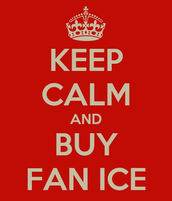 KEEP CALM AND BUY FAN ICE