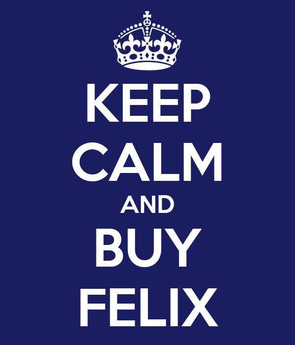 KEEP CALM AND BUY FELIX