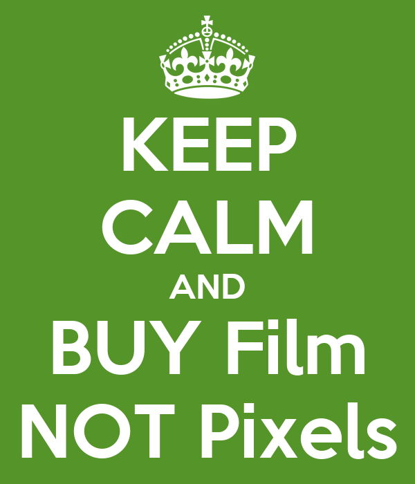 KEEP CALM AND BUY Film NOT Pixels