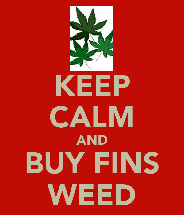 KEEP CALM AND BUY FINS WEED