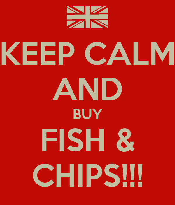 KEEP CALM AND BUY FISH & CHIPS!!!