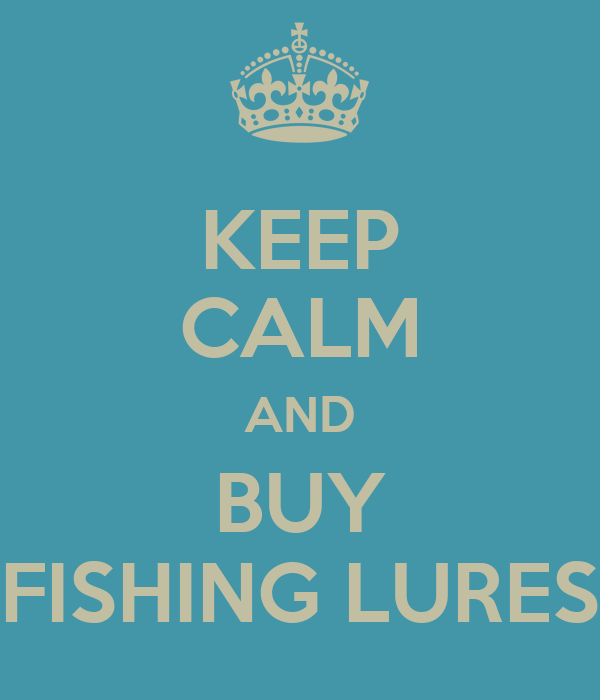 KEEP CALM AND BUY FISHING LURES
