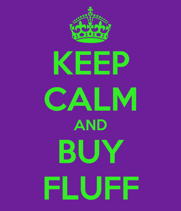 KEEP CALM AND BUY FLUFF