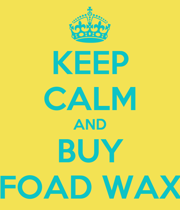 KEEP CALM AND BUY FOAD WAX