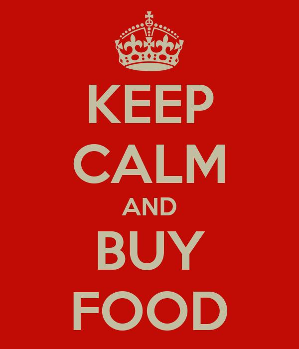 KEEP CALM AND BUY FOOD
