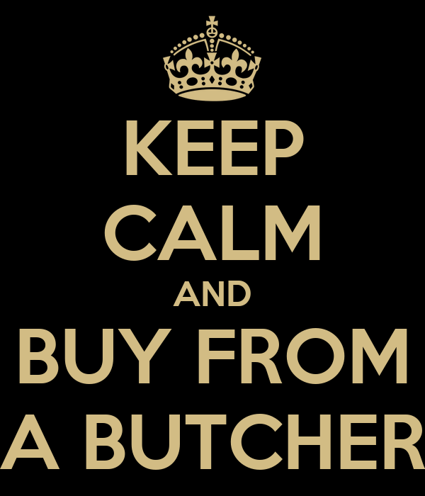 KEEP CALM AND BUY FROM A BUTCHER